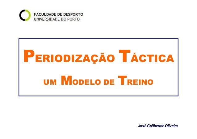 PERIODIZAÇÃO TÁCTICA  UM MODELO DE TREINO  José Guilherme Oliveira