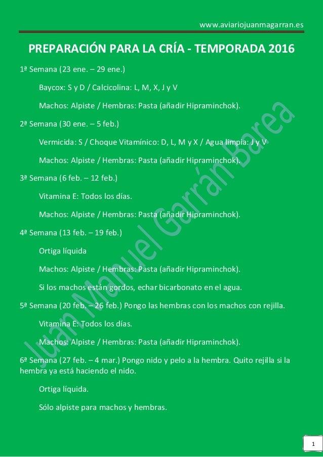 www.aviariojuanmagarran.es 1 PREPARACIÓN PARA LA CRÍA - TEMPORADA 2016 1ª Semana (23 ene. – 29 ene.) Baycox: S y D / Calci...
