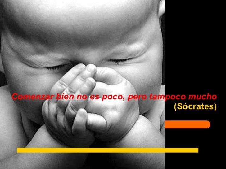 Comenzar bien no es poco, pero tampoco mucho (Sócrates)