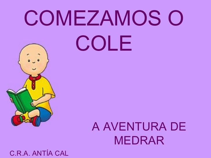 COMEZAMOS O      COLE                   A AVENTURA DE                      MEDRARC.R.A. ANTÍA CAL