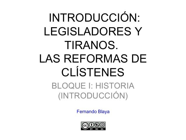 INTRODUCCIÓN: LEGISLADORES Y TIRANOS. LAS REFORMAS DE CLÍSTENES BLOQUE I: HISTORIA (INTRODUCCIÓN) Fernando Blaya