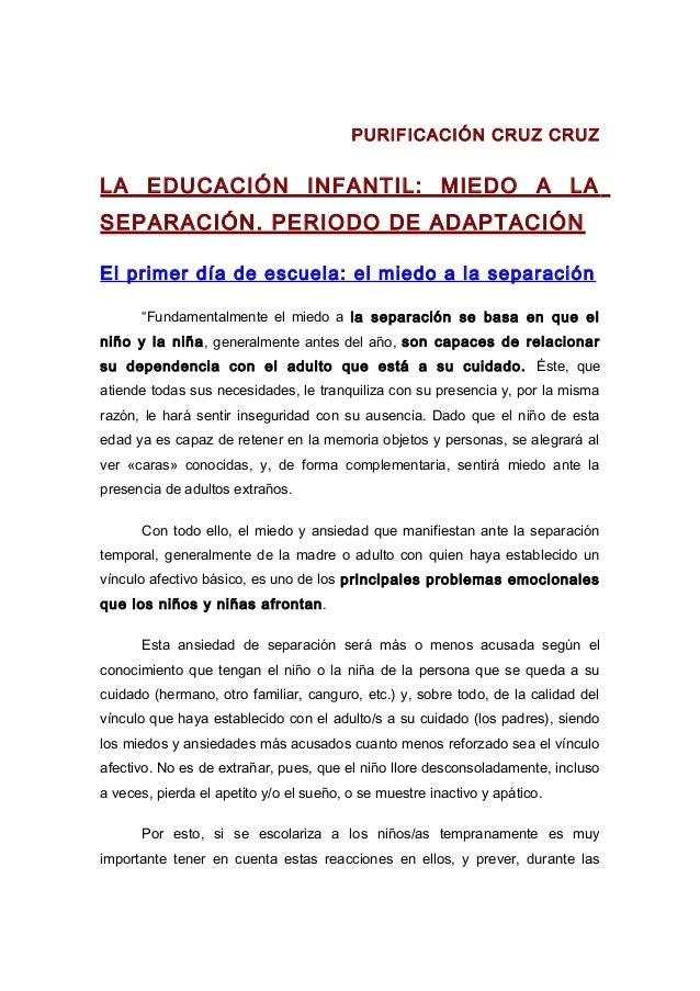 PURIFICACIÓN CRUZ CRUZ LA EDUCACIÓN INFANTIL: MIEDO A LA SEPARACIÓN. PERIODO DE ADAPTACIÓN El primer día de escuela: el mi...