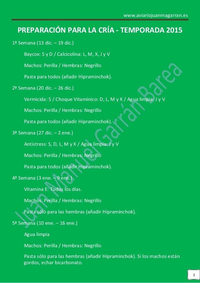 www.aviariojuanmagarran.es  1  PREPARACIÓN PARA LA CRÍA - TEMPORADA 2015  1ª Semana (13 dic. – 19 dic.)  Baycox: S y D / C...