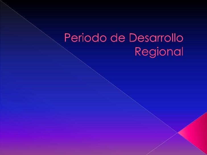 Periodo de Desarrollo Regional <br />