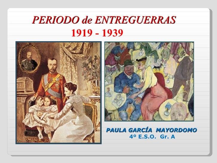 PERIODO de ENTREGUERRAS 1919 - 1939 PAULA GARCÍA  MAYORDOMO  4º E.S.O.  Gr. A