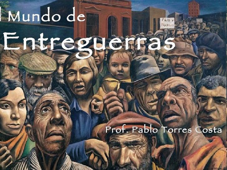 El Mundo de Entreguerras Prof. Pablo Torres Costa