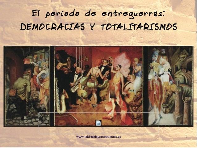 www.lahistoriayotroscuentos.es 1 El periodo de entreguerras: DEMOCRACIAS Y TOTALITARISMOS