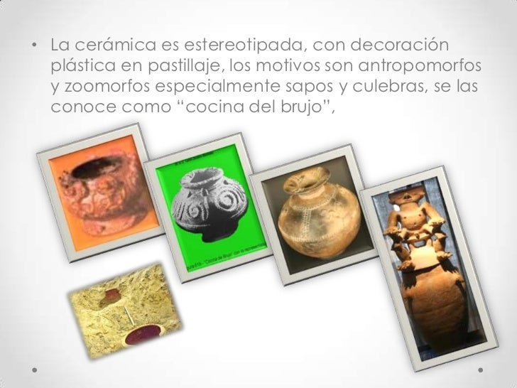 La cerámica es estereotipada, con decoración plástica en pastillaje, los motivos son antropomorfos y zoomorfos especialmen...