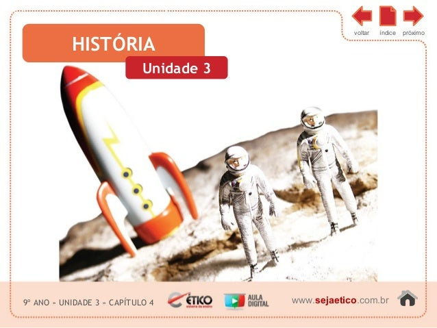 CIÊNCIAS HUMANAS E SUAS TECNOLOGIAS  www.sejaetico.com.br  HISTÓRIA  Unidade 3  voltar índice próximo  9º ANO » UNIDADE 3 ...