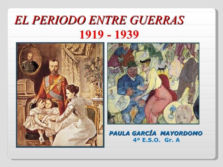 EL PERIODO ENTRE GUERRAS          1919 - 1939                  PAULA GARCÍA MAYORDOMO                    4º E.S.O. Gr. A