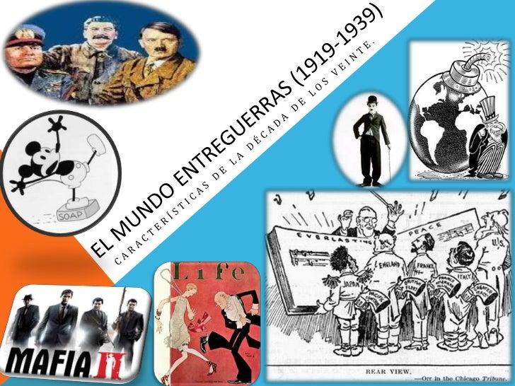 El Mundo entreguerras (1919-1939)<br />Características de la década de los veinte.<br />