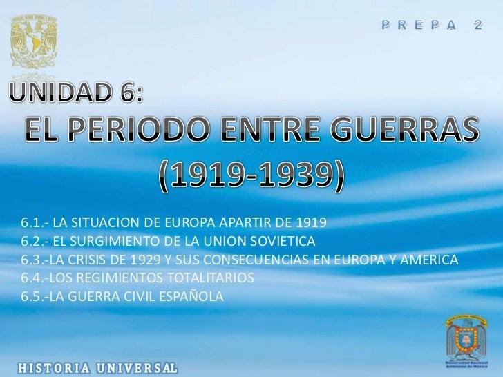 6.1.- LA SITUACION DE EUROPA APARTIR DE 19196.2.- EL SURGIMIENTO DE LA UNION SOVIETICA6.3.-LA CRISIS DE 1929 Y SUS CONSECU...