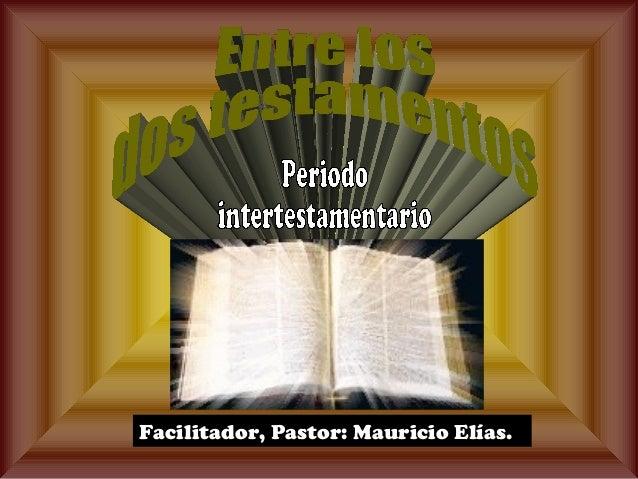 Facilitador, Pastor: Mauricio Elías.
