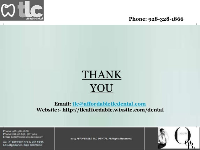 Phone: 928-328-1866 THANK YOU Email: tlc@affordabletlcdental.com Website:- http://tlcaffordable.wixsite.com/dental