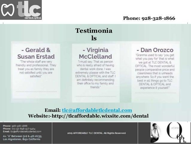 Phone: 928-328-1866 Email: tlc@affordabletlcdental.com Website:-http://tlcaffordable.wixsite.com/dental Testimonia ls