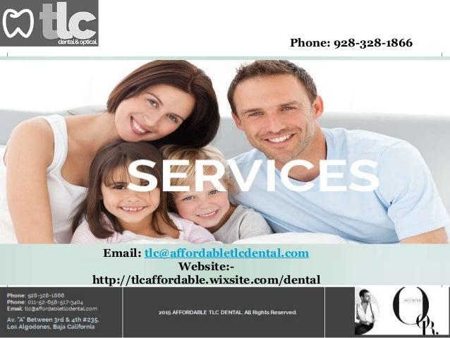 Phone: 928-328-1866 Email: tlc@affordabletlcdental.com Website:- http://tlcaffordable.wixsite.com/dental