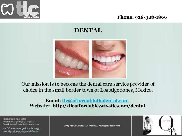 Phone: 928-328-1866 DENTAL Our mission is to become the dental care service provider of choice in the small border town of...