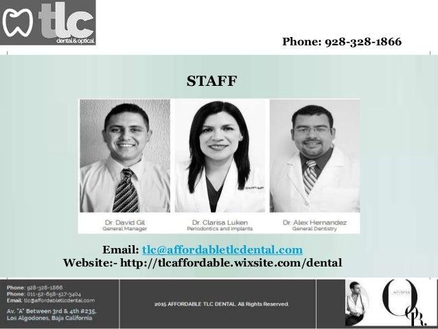 Phone: 928-328-1866 STAFF Email: tlc@affordabletlcdental.com Website:- http://tlcaffordable.wixsite.com/dental