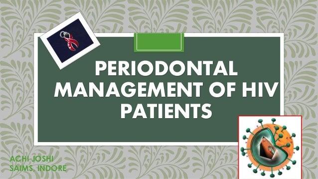 PERIODONTAL MANAGEMENT OF HIV PATIENTS 1 ACHI JOSHI SAIMS, INDORE