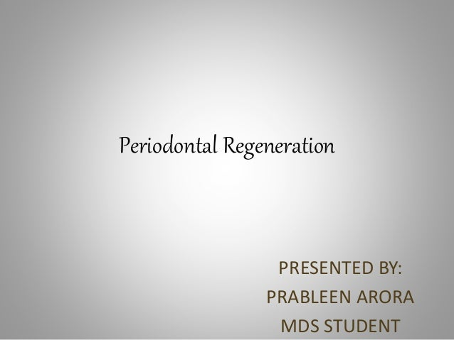 Periodontal Regeneration PRESENTED BY: PRABLEEN ARORA MDS STUDENT