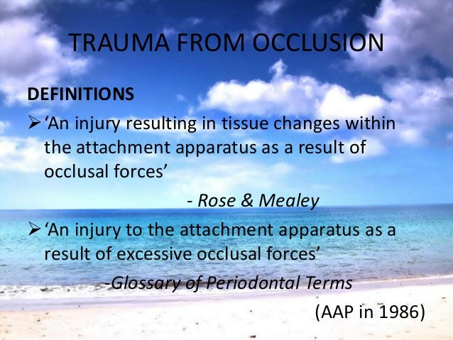 TRAUMA FROM OCCLUSIONDEFINITIONS'An injury resulting in tissue changes withinthe attachment apparatus as a result ofocclu...