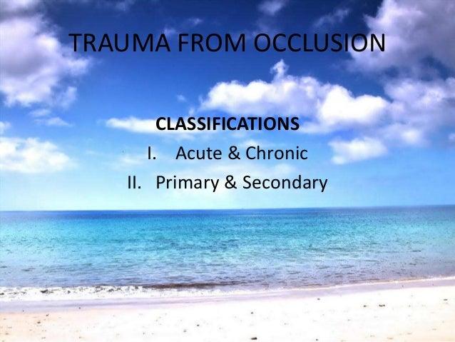 TRAUMA FROM OCCLUSIONCLASSIFICATIONSI. Acute & ChronicII. Primary & Secondary