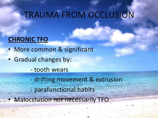 TRAUMA FROM OCCLUSION• Traumatic Occlusal relationships-Effect of the occlusion on the periodontiumAlso known as:Occlusal...