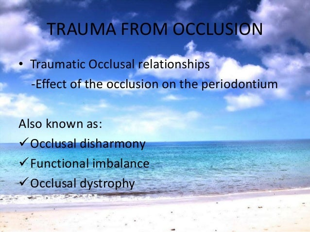 TRAUMA FROM OCCLUSIONPRIMARY TFODefinition:Injury resulting in tissue changes from excessiveocclusal forces applied to a t...