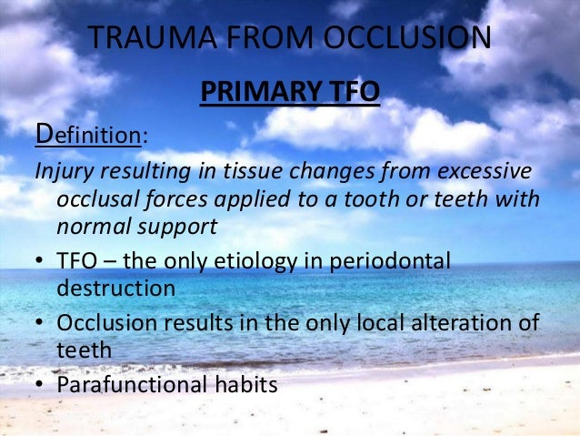 TRAUMA FROM OCCLUSIONCauses• High filling• Prosthetic replacement• Drifting / extrusion• Orthodontic movement intofunction...