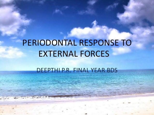 PERIODONTAL RESPONSE TOEXTERNAL FORCESDEEPTHI P.R. FINAL YEAR BDS