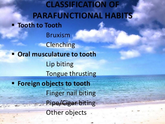 PARAFUNCTIONAL HABITS• Foreign object biting – localized to few teeth• Encourage habit elimination• Distinguish between ad...
