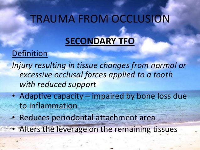 TRAUMA FROM OCCLUSION• Active periodontitis/ after resolution ofinflammatory periodontitis• Condition serious if- progress...