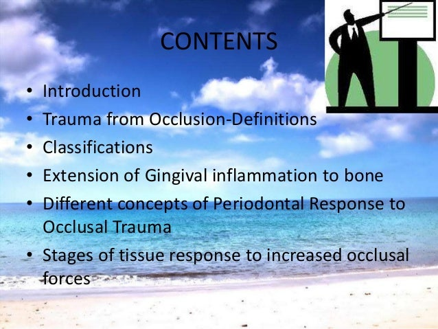 CONTENTS• Introduction• Trauma from Occlusion-Definitions• Classifications• Extension of Gingival inflammation to bone• Di...