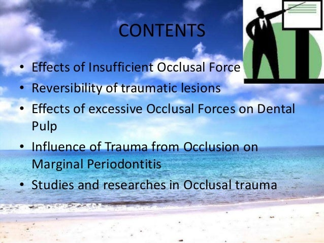CONTENTS• Effects of Insufficient Occlusal Force• Reversibility of traumatic lesions• Effects of excessive Occlusal Forces...