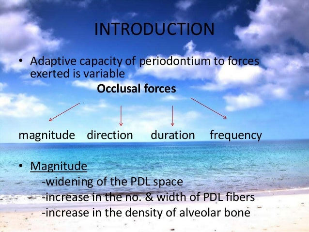 INTRODUCTION• Adaptive capacity of periodontium to forcesexerted is variableOcclusal forcesmagnitude direction duration fr...