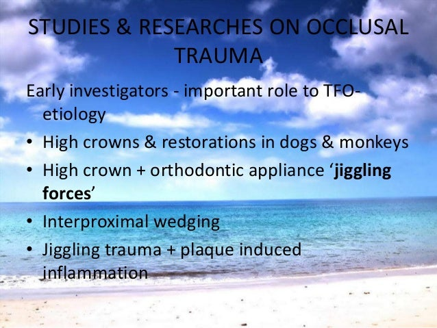 STUDIES & RESEARCHES ON OCCLUSALTRAUMANyman & coworkers• Experimental periodontitis – test & control teeth• Jiggling type ...