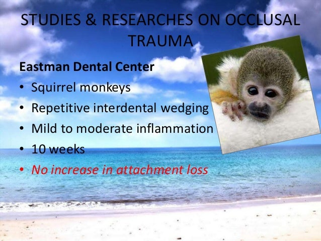 STUDIES & RESEARCHES ON OCCLUSALTRAUMA• Changes ceased once physiologic adaptationcomplete• Withdrawal of traumatic forces...