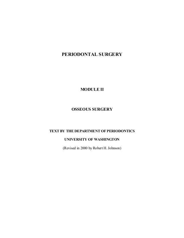 PERIODONTAL SURGERY  MODULE II  OSSEOUS SURGERY  TEXT BY THE DEPARTMENT OF PERIODONTICS UNIVERSITY OF WASHINGTON (Revised ...