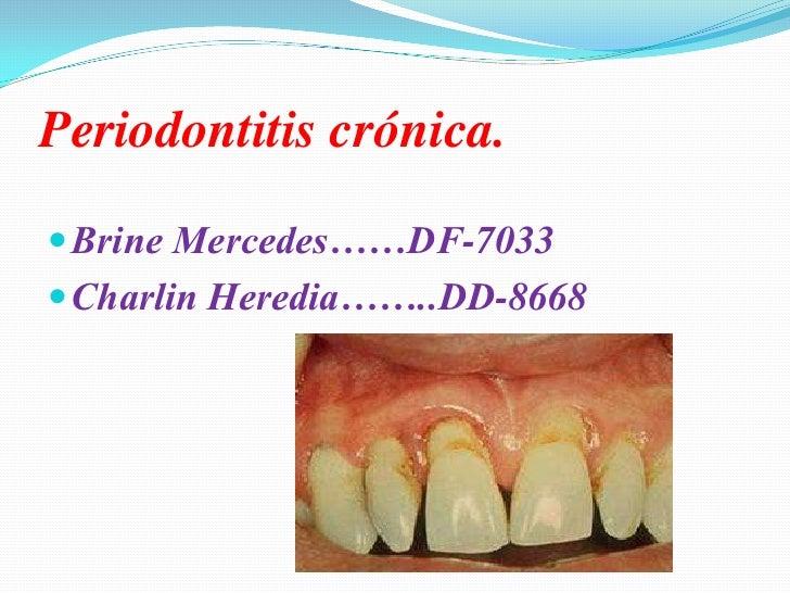 Periodontitis crónica.   Brine Mercedes……DF-7033  Charlin Heredia……..DD-8668