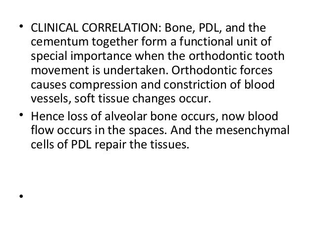 • CLINICAL CORRELATION: Bone, PDL, and the cementum together form a functional unit of special importance when the orthodo...