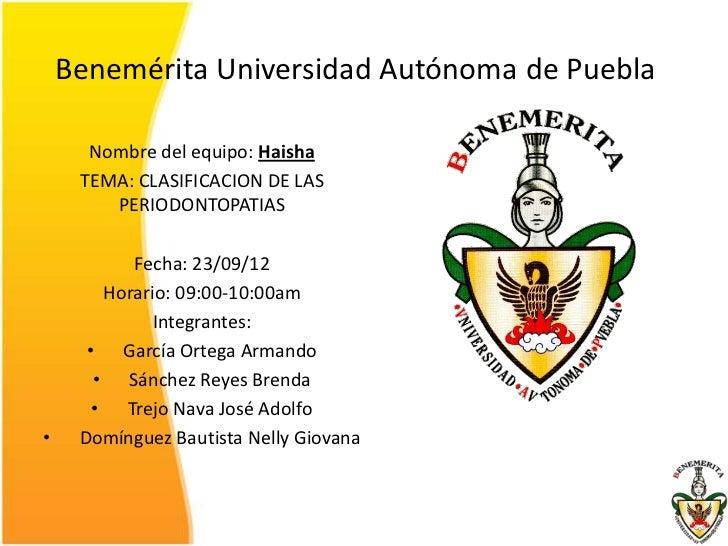 Benemérita Universidad Autónoma de Puebla      Nombre del equipo: Haisha     TEMA: CLASIFICACION DE LAS        PERIODONTOP...