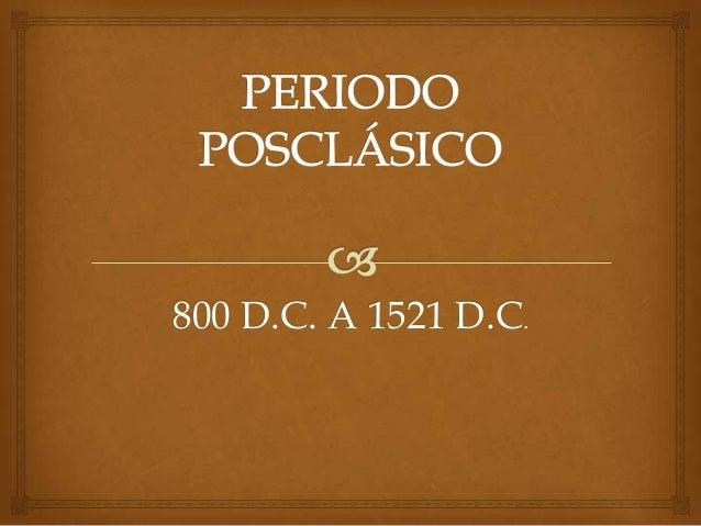 800 D.C. A 1521 D.C.