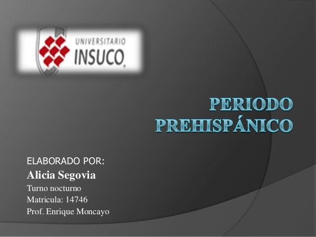 ELABORADO POR:Alicia SegoviaTurno nocturnoMatricula: 14746Prof. Enrique Moncayo