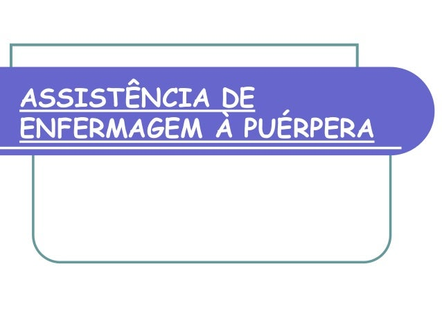 ASSISTÊNCIA DE  ENFERMAGEM À PUÉRPERA