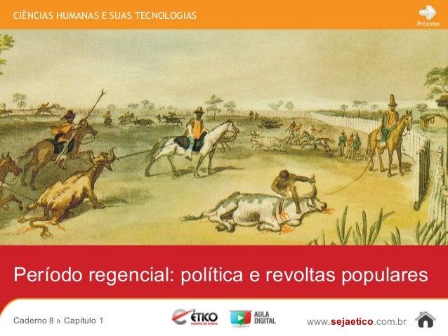 CIÊNCIAS HUMANAS E SUAS TECNOLOGIAS  Período regencial: política e revoltas populares  www.sejaetico.com.br  Próximo  Cade...