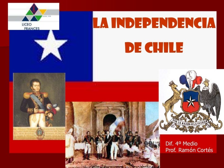 La Independencia <br />de Chile<br />Dif. 4º Medio<br />Prof. Ramón Cortés<br />