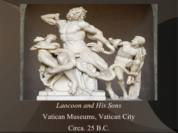 Laocoon and His Sons Vatican Museums, Vatican City Circa. 25 B.C.