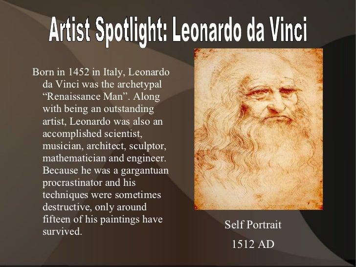 "Artist Spotlight: Leonardo da Vinci <ul><ul><li>Born in 1452 in Italy, Leonardo da Vinci was the archetypal ""Renaissance M..."