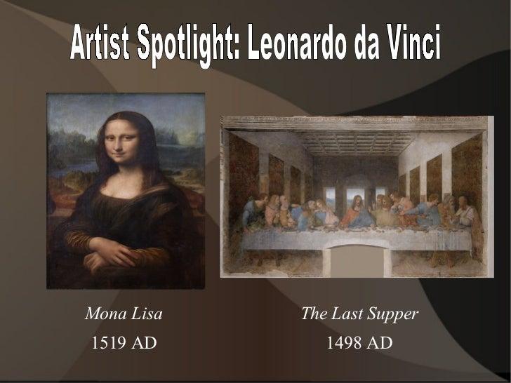 Artist Spotlight: Leonardo da Vinci Mona Lisa 1519 AD The Last Supper 1498 AD