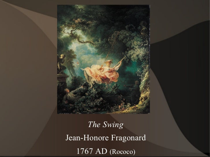 The Swing Jean-Honore Fragonard 1767 AD  (Rococo)